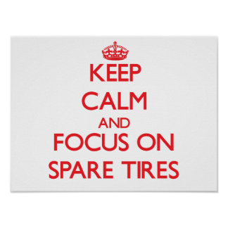 Keep Calm and focus on Spare Tires Poster