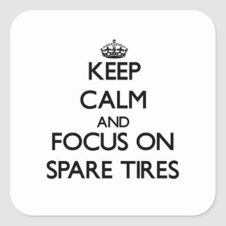 Keep Calm and focus on Spare Tires Square Sticker