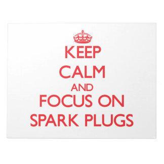 Keep Calm and focus on Spark Plugs Notepad