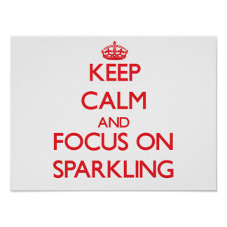 Keep Calm and focus on Sparkling Posters