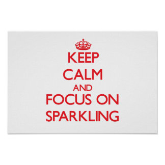 Keep Calm and focus on Sparkling Print