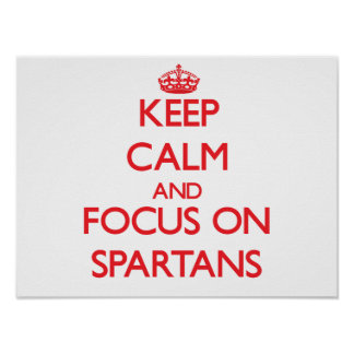 Keep Calm and focus on Spartans Poster