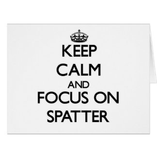 Keep Calm and focus on Spatter Greeting Cards