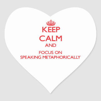 Keep Calm and focus on Speaking Metaphorically Heart Stickers