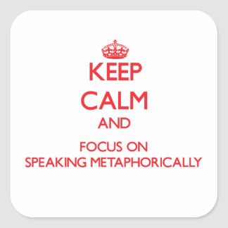 Keep Calm and focus on Speaking Metaphorically Sticker