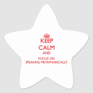 Keep Calm and focus on Speaking Metaphorically Star Stickers