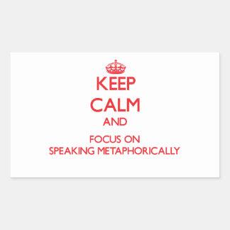 Keep Calm and focus on Speaking Metaphorically Rectangular Stickers