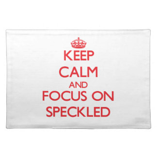 Keep Calm and focus on Speckled Placemats