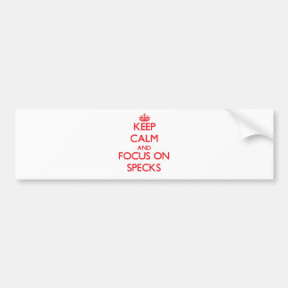 Keep Calm and focus on Specks Bumper Stickers