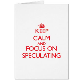 Keep Calm and focus on Speculating Greeting Card