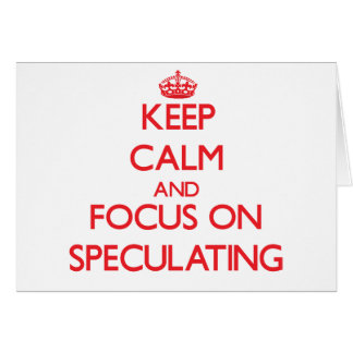 Keep Calm and focus on Speculating Greeting Cards