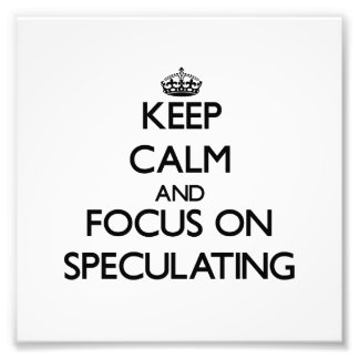 Keep Calm and focus on Speculating Art Photo