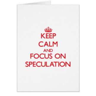Keep Calm and focus on Speculation Greeting Cards