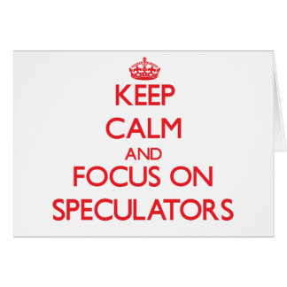 Keep Calm and focus on Speculators Greeting Cards