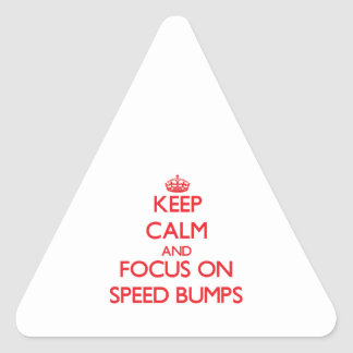 Keep Calm and focus on Speed Bumps Triangle Sticker
