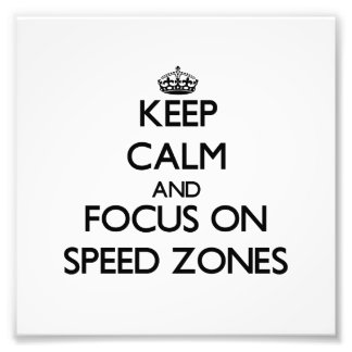 Keep Calm and focus on Speed Zones Photographic Print