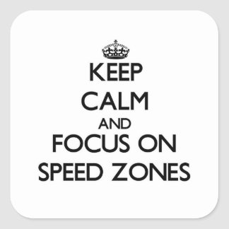 Keep Calm and focus on Speed Zones Square Sticker