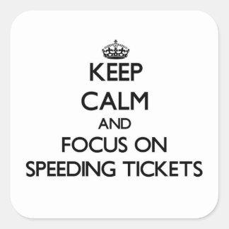 Keep Calm and focus on Speeding Tickets Square Sticker