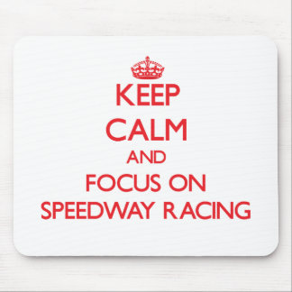 Keep calm and focus on Speedway Racing Mouse Pads