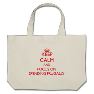Keep Calm and focus on Spending Frugally Tote Bag