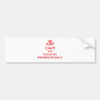 Keep Calm and focus on Spending Frugally Car Bumper Sticker