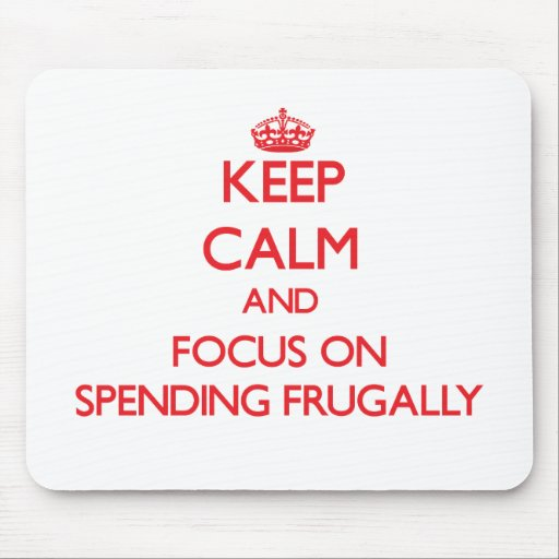 Keep Calm and focus on Spending Frugally Mousepad