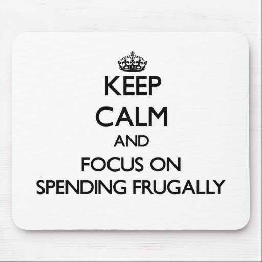 Keep Calm and focus on Spending Frugally Mousepads