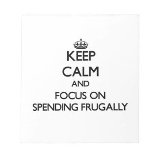 Keep Calm and focus on Spending Frugally Memo Notepads