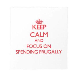 Keep Calm and focus on Spending Frugally Memo Note Pads