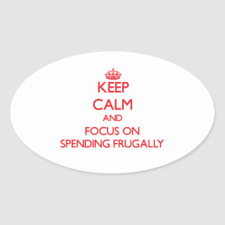 Keep Calm and focus on Spending Frugally Oval Sticker