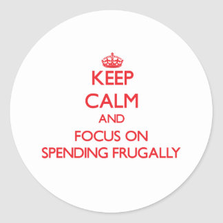 Keep Calm and focus on Spending Frugally Classic Round Sticker