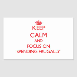Keep Calm and focus on Spending Frugally Rectangular Sticker