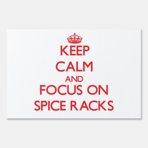 Keep Calm and focus on Spice Racks Lawn Sign