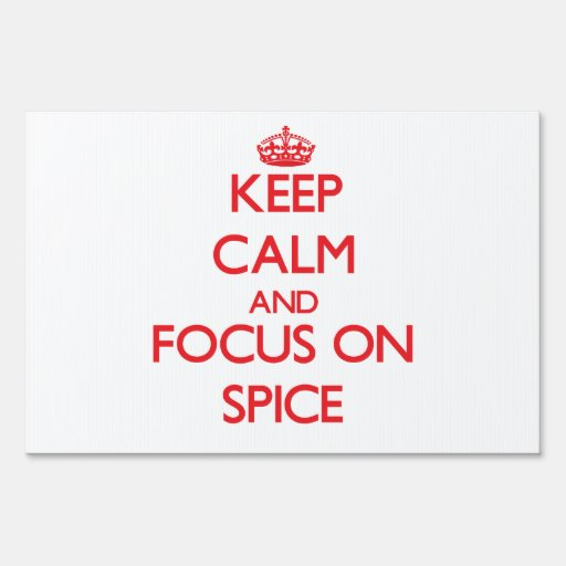 Keep Calm and focus on Spice Yard Signs