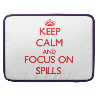 Keep Calm and focus on Spills Sleeves For MacBooks