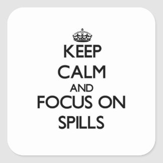 Keep Calm and focus on Spills Square Sticker