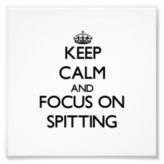 Keep Calm and focus on Spitting Photograph