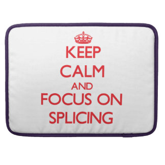 Keep Calm and focus on Splicing Sleeve For MacBook Pro