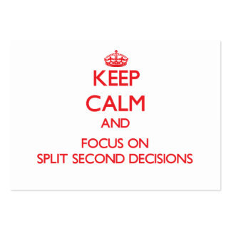 Keep Calm and focus on Split Second Decisions Business Card