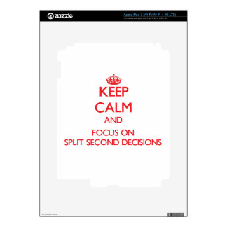Keep Calm and focus on Split Second Decisions iPad 3 Skin