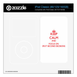 Keep Calm and focus on Split Second Decisions Skins For The iPod
