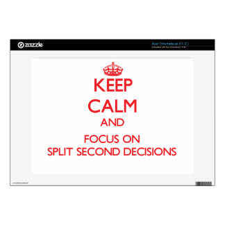 Keep Calm and focus on Split Second Decisions Decal For Acer Chromebook