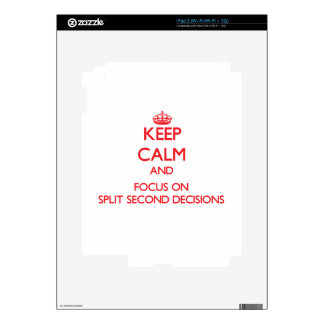 Keep Calm and focus on Split Second Decisions iPad 2 Skin