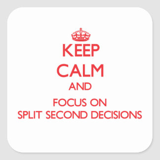 Keep Calm and focus on Split Second Decisions Square Sticker