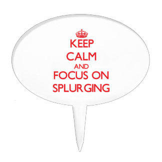 Keep Calm and focus on Splurging Cake Toppers