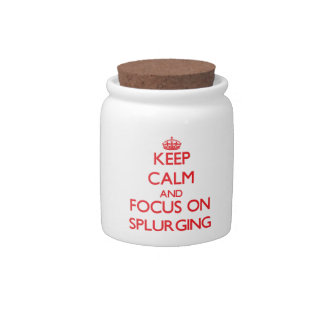 Keep Calm and focus on Splurging Candy Dish