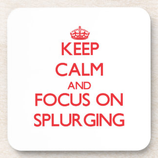 Keep Calm and focus on Splurging Coasters