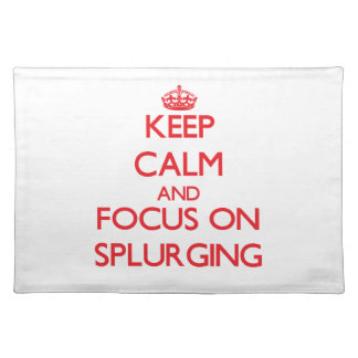 Keep Calm and focus on Splurging Place Mat