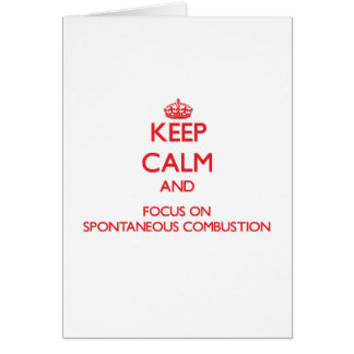 Keep Calm and focus on Spontaneous Combustion Card