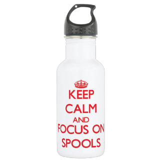 Keep Calm and focus on Spools 18oz Water Bottle